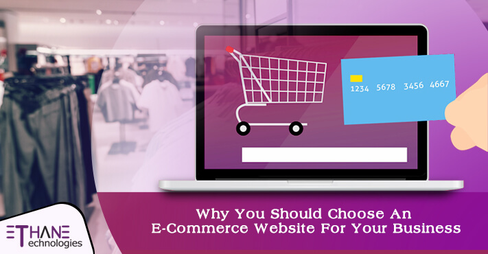 Why You Should Choose An E-Commerce Website For Your Business